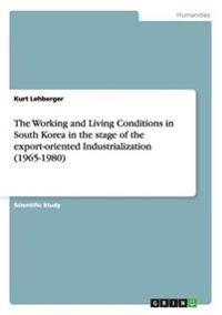 The Working and Living Conditions in South Korea in the Stage of the Export-Oriented Industrialization (1965-1980)