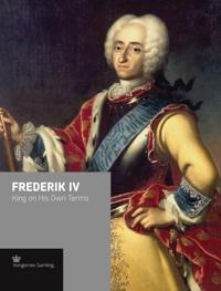 Frederik IV: King on His Own Terms