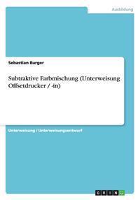 Subtraktive Farbmischung (Unterweisung Offsetdrucker / -In)