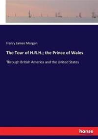 The Tour of H.R.H.; the Prince of Wales