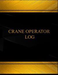 Crane Operator Log (Log Book, Journal - 125 Pgs, 8.5 X 11 Inches): Crane Operator Logbook (Black Cover, X-Large)