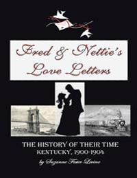 Fred & Nettie's Love Letters: The History of Their Time, Kentucky, 1900-1904