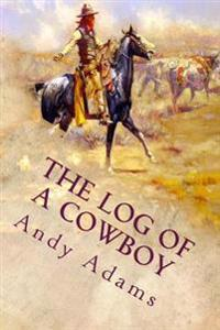 The Log of a Cowboy: Illustrated