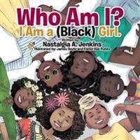 Who Am I? I Am a (Black) Girl.