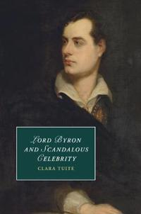 Lord Byron and Scandalous Celebrity