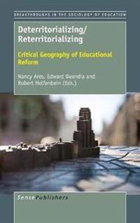 Deterritorializing/Reterritorializing: Critical Geography of Educational Reform