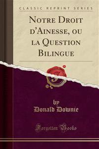 Notre Droit d'Ainesse, Ou La Question Bilingue (Classic Reprint)