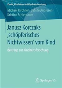 Janusz Korczaks 'sch pferisches Nichtwissen' Vom Kind