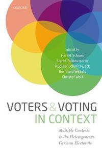 Voters and Voting in Context: Multiple Contexts and the Heterogeneous German Electorate