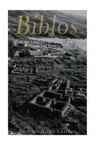 Biblos: Historia y Legado de La Mas Antigua Ciudad Fenicia
