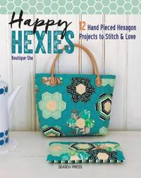 Happy hexies - 12 hand pieced hexagon projects to stitch & love