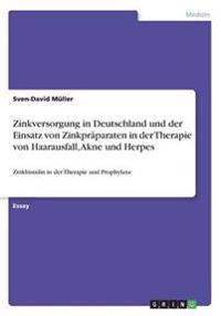 Zinkversorgung in Deutschland Und Der Einsatz Von Zinkpraparaten in Der Therapie Von Haarausfall, Akne Und Herpes