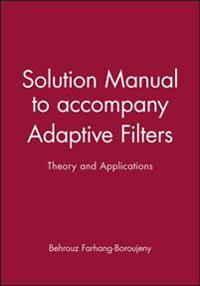 Solution Manual to Accompany Adaptive Filters: Theory and Applications