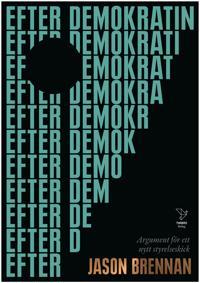 Efter demokratin : argument för ett nytt styrelseskick