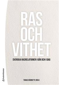 Ras och vithet - Svenska rasrelationer igår och idag