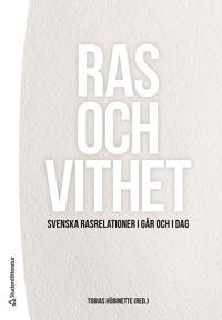 Ras och vithet : svenska rasrelationer i går och i dag