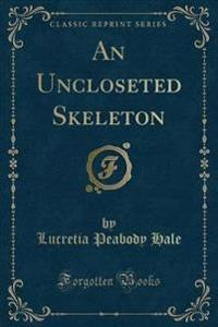 An Uncloseted Skeleton (Classic Reprint)
