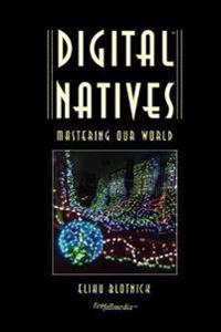 Digital Natives, Mastering Our World