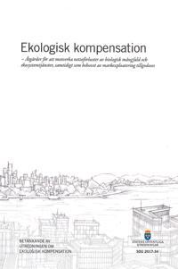 Ekologisk kompensation. SOU 2017:34 Åtgärder för att motverka nettoförluster av biologisk mångfald och ekosystemtjänster, samtidigt som behovet av markexploatering tillgodoses : Betänkande från Utredningen om ekologisk kompensation