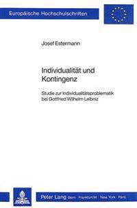 Individualitaet Und Kontingenz: Studie Zur Individualitaetsproblematik Bei Gottfried Wilhelm Leibniz
