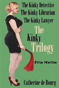 The Kinky Trilogy: Bdsm Femdom