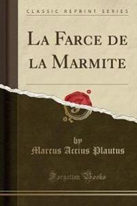 La Farce de la Marmite (Classic Reprint)