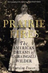 Prairie fires - the american dreams of laura ingalls wilder
