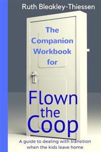 Flown the COOP - The Companion Workbook: A Guide to Dealing with Transition When the Kids Leave Home