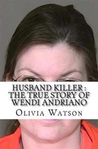 Husband Killer: The True Story of Wendi Andriano
