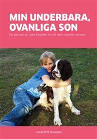 Min underbara, ovanliga son : en bok om att vara förälder till ett barn utanför normen