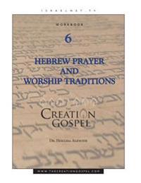 Creation Gospel Workbook Six: Hebrew Prayer and Worship Traditions