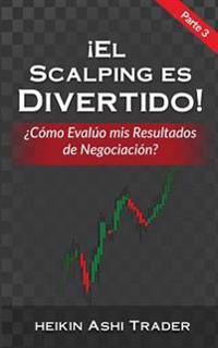 El Scalping Es Divertido! Parte 3: Como Evaluo MIS Resultados de Negociacion?