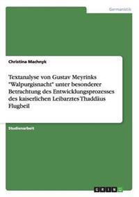 Textanalyse Von Gustav Meyrinks -Walpurgisnacht- Unter Besonderer Betrachtung Des Entwicklungsprozesses Des Kaiserlichen Leibarztes Thaddaus Flugbeil