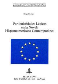 Particularidades Lexicas En La Novela Hispanoamericana Contemporanea