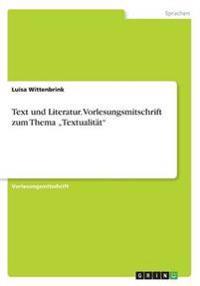 Text Und Literatur. Vorlesungsmitschrift Zum Thema -Textualitat