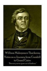 William Makepeace Thackeray - Notes on a Journey from Cornhill to Grand Cairo: Bravery Never Goes Out of Fashion.