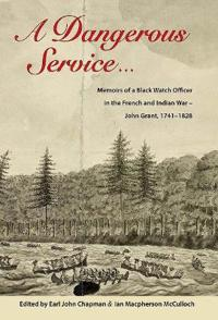 A Dangerous Service ...: Memoirs of a Black Watch Officer in the French and Indian War - John Grant, 1741-1828