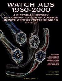Watch Ads 1960-2000: A Pictorial History of Communication and Design in 20th Century Watchmaking / Part 2 - Storia Illustrata Della Comunic