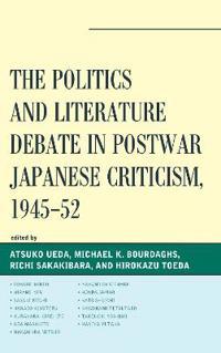 The Politics and Literature Debate in Postwar Japanese Criticism, 1945-52