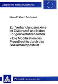 Zur Verhandlungsmaxime Im Zivilprozess Und in Den Uebrigen Verfahrensarten: Die Modifikation Des Prozessrechts Durch Das Sozialstaatspostulat