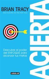 Acierta /Bull's-Eye: The Power of Focus