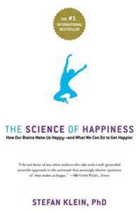 The Science of Happiness: How Our Brains Make Us Happy--And What We Can Do to Get Happier