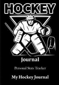 Hockey Journal: Hockey Handbook, Hockey Journal & Personal STATS Tracker, 100 Games, 7 X 10