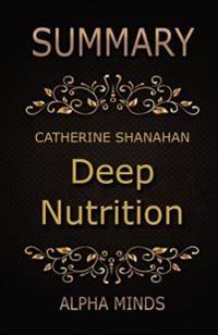 Summary: Deep Nutrition by Catherine Shanahan: Why Your Genes Need Traditional Food