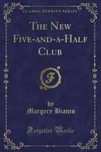 The New Five-And-A-Half Club (Classic Reprint)