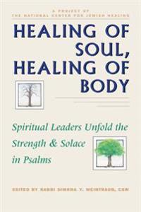 Healing of Soul, Healing of Body: Spiritual Leaders Unfold the Strength and Solace in Psalms