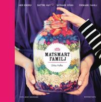 Matsmart familj : mer energi, bättre mat, skönare sömn, friskare familj