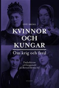 Kvinnor och kungar : om krig och fred - fredsaktivism och kungamakt på Bernadotternas tid