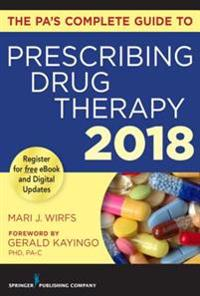 PA's Complete Guide to Prescribing Drug Therapy 2018