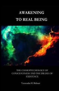 Awakening to Real Being: The Cosmopsychology of Consciousness